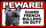 BEWARE Guard Dog on Duty Sign - French Bulldog