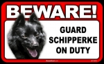 BEWARE Guard Dog on Duty Sign - Schipperke